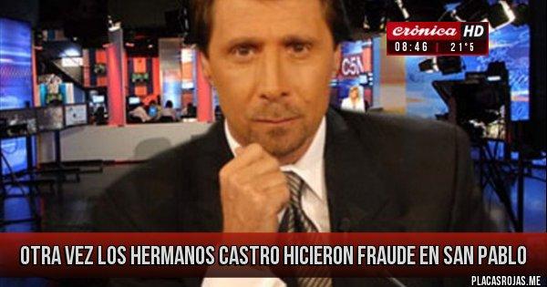 Placas Rojas - OTRA VEZ LOS HERMANOS CASTRO HICIERON FRAUDE EN SAN PABLO
