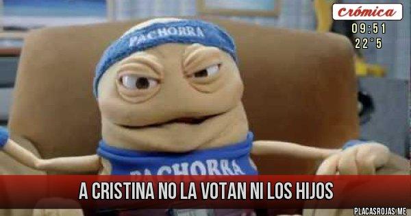 Placas Rojas - A CRISTINA NO LA VOTAN NI LOS HIJOS