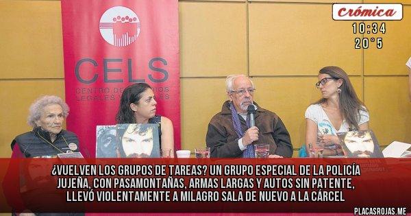 Placas Rojas - ¿VUELVEN LOS GRUPOS DE TAREAS? Un grupo especial de la policía jujeña, con pasamontañas, armas largas y autos sin patente, llevó violentamente a Milagro Sala de nuevo a la cárcel