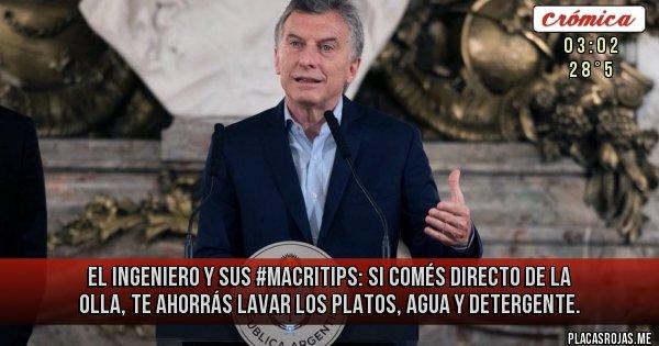 Placas Rojas - El ingeniero y sus #MacriTips: Si comés directo de la olla, te ahorrás lavar los platos, agua y detergente.