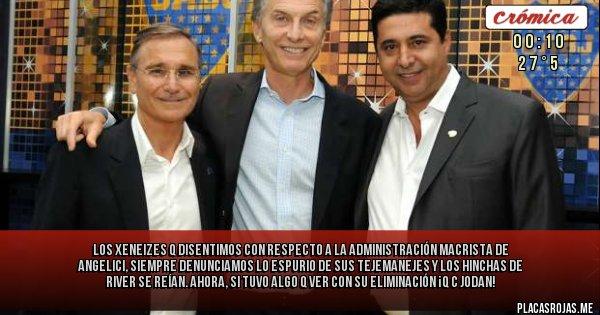 Placas Rojas - LOS XENEIZES Q DISENTIMOS CON RESPECTO A LA ADMINISTRACIÓN MACRISTA DE ANGELICI, SIEMPRE DENUNCIAMOS LO ESPURIO DE SUS TEJEMANEJES Y LOS HINCHAS DE RIVER SE REÍAN. AHORA, SI TUVO ALGO Q VER CON SU ELIMINACIÓN ¡Q C  JODAN!