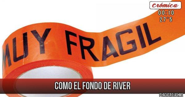 Placas Rojas - COMO EL FONDO DE RIVER