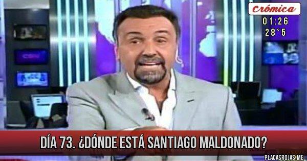 Placas Rojas - Día 73.  ¿Dónde está Santiago Maldonado?