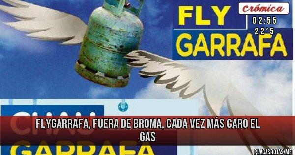 Placas Rojas - FLYGARRAFA, fuera de broma, cada vez más caro el gas