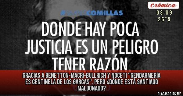Placas Rojas - GRACIAS A BENETTON-MACRI-BULLRICH Y NOCETI ''GENDARMERÍA ES CENTINELA DE LOS GARCAS''. PERO ¿DÓNDE ESTÁ SANTIAGO MALDONADO?