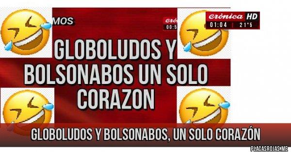 Placas Rojas - GLOBOLUDOS Y BOLSONABOS, UN SOLO CORAZÓN
