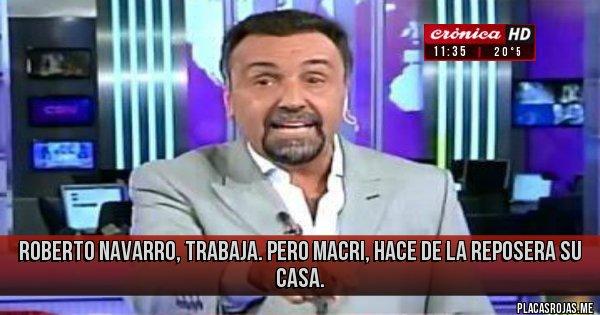 Placas Rojas - Roberto Navarro, trabaja. Pero Macri, hace de la reposera su casa.