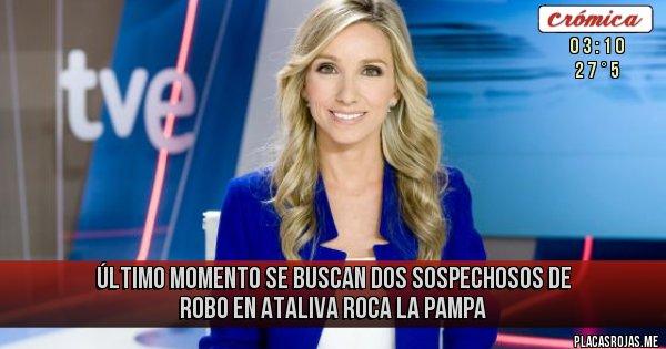 Placas Rojas - Último momento se buscan dos sospechosos de robo en Ataliva Roca La Pampa