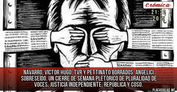 Placas Rojas - Navarro, Víctor Hugo, TVR y Pettinato borrados. Angelici sobreseído. Un cierre de semana pletórico de pluralidad de voces, justicia independiente, república y coso.