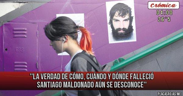 Placas Rojas - ''LA VERDAD DE CÓMO, CUÁNDO Y DÓNDE FALLECIÓ SANTIAGO MALDONADO AÚN SE DESCONOCE''