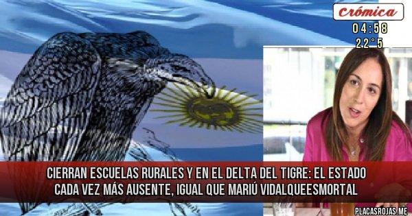Placas Rojas - CIERRAN ESCUELAS RURALES Y EN EL  DELTA DEL TIGRE: EL ESTADO CADA VEZ MÁS AUSENTE, IGUAL QUE MARIÚ VIDALQUEESMORTAL