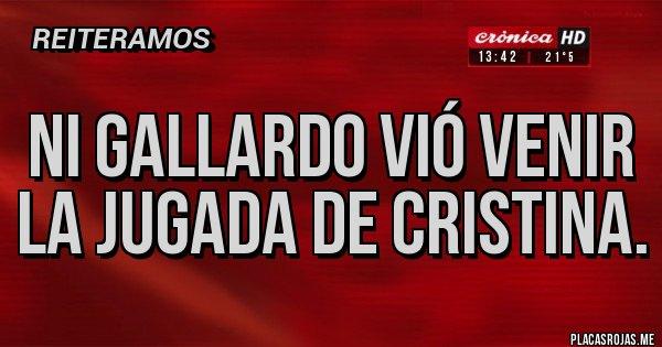 Placas Rojas - Ni Gallardo vió venir la jugada de Cristina.
