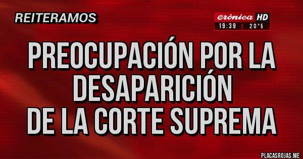 Placas Rojas - Preocupación por la desaparición de la Corte Suprema
