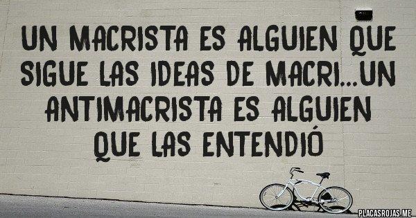 Un macrista es alguien que sigue las ideas de macri...un antimacrista es alguien que las entendió