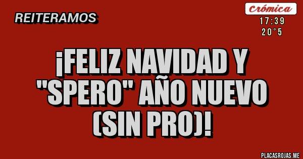 Placas Rojas - ¡FELIZ NAVIDAD Y ''SPERO'' AÑO NUEVO (sin PRO)!