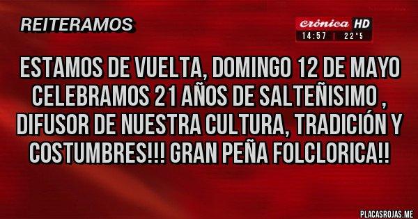 Placas Rojas - ESTAMOS DE VUELTA, DOMINGO 12 DE MAYO CELEBRAMOS 21 AÑOS DE SALTEÑISIMO , DIFUSOR DE NUESTRA CULTURA, TRADICIÓN Y COSTUMBRES!!! GRAN PEÑA FOLCLORICA!!