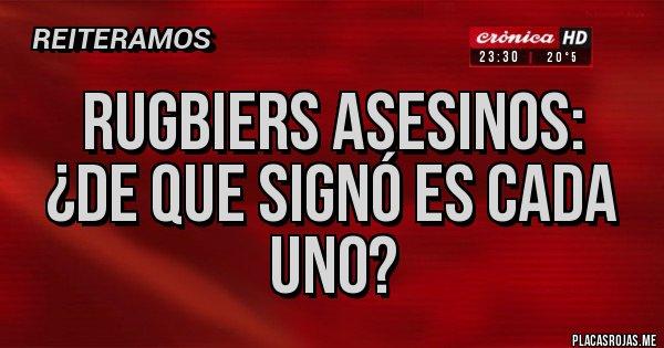 Placas Rojas - RUGBIERS ASESINOS: ¿DE QUE SIGNÓ ES CADA UNO?