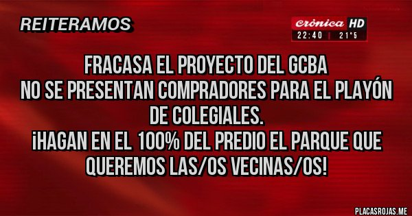 Placas Rojas - Fracasa el proyecto del GCBA  No se presentan compradores para el Playón de Colegiales. ¡Hagan en el 100% del predio el parque que queremos las/os vecinas/os!