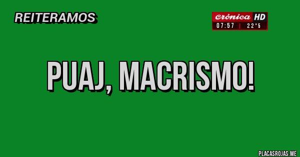 Placas Rojas - Puaj, macrismo!