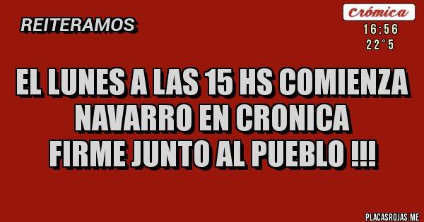 Placas Rojas - EL LUNES A LAS 15 hs COMIENZA NAVARRO EN CRONICA FIRME JUNTO AL PUEBLO !!!