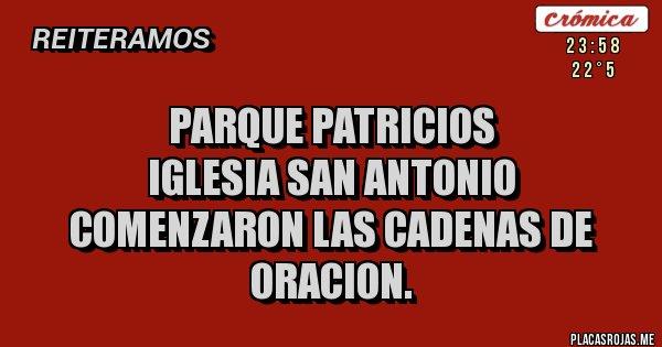 Placas Rojas - PARQUE PATRICIOS IGLESIA SAN ANTONIO COMENZARON LAS CADENAS DE ORACION.
