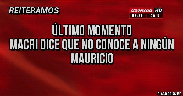 Placas Rojas - Último momento  Macri dice que no conoce a ningún  MAURICIO