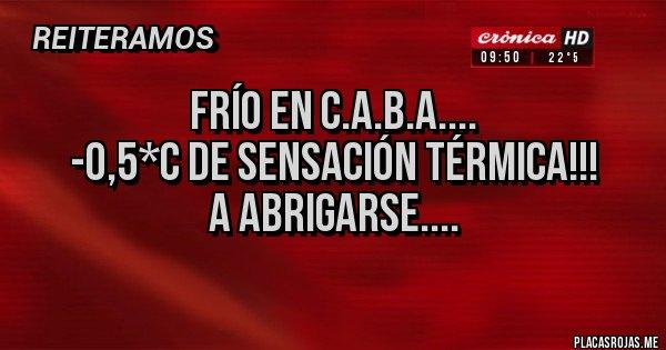 Placas Rojas - Frío en C.A.B.A.... -0,5*C de sensación térmica!!! A abrigarse....