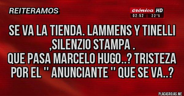 Placas Rojas - Se va la Tienda. Lammens y Tinelli ,SILENZIO STAMPA . Que pasa Marcelo Hugo..? Tristeza por el '' anunciante '' que se va..?