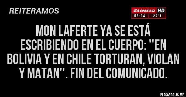 Placas Rojas - Mon Laferte ya se está escribiendo en el cuerpo: ''En BOLIVIA y en CHILE TORTURAN, VIOLAN Y MATAN''. Fin del comunicado.