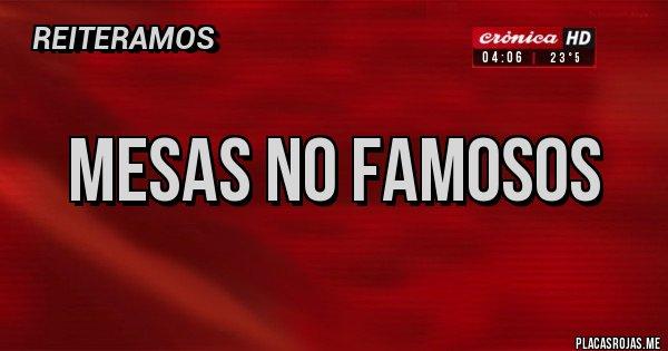 Placas Rojas - mesas no famosos