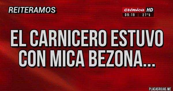 Placas Rojas - El carnicero estuvo con Mica Bezona...