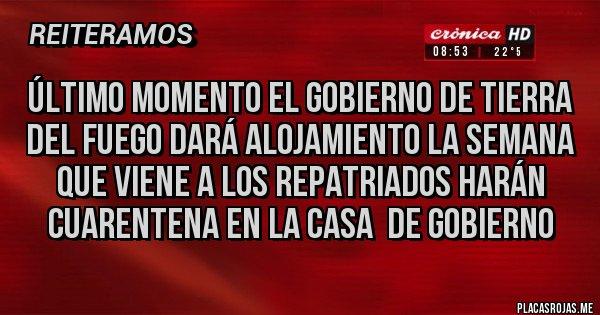 Placas Rojas - ÚLTIMO MOMENTO EL GOBIERNO DE TIERRA DEL FUEGO DARÁ ALOJAMIENTO LA SEMANA QUE VIENE A LOS REPATRIADOS HARÁN CUARENTENA en la casa  de Gobierno