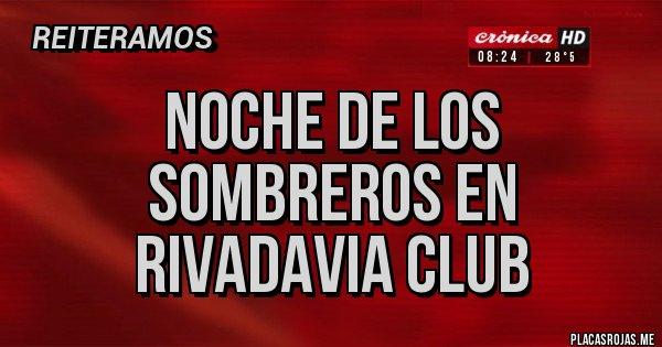 Placas Rojas - Noche de los sombreros en Rivadavia club