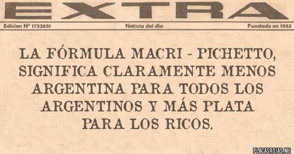 Placas Rojas - La fórmula Macri - Pichetto, significa claramente menos Argentina para todos los argentinos y más plata para los ricos.