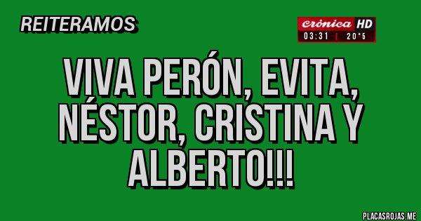 Placas Rojas - VIVA PERÓN, EVITA, NÉSTOR, CRISTINA Y ALBERTO!!!