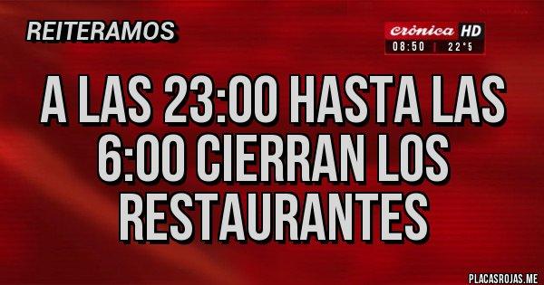 Placas Rojas - a las 23:00 hasta las 6:00 cierran los restaurantes