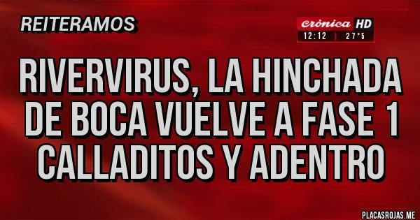 Placas Rojas -  RIVERVIRUS, La hinchada de boca vuelve a fase 1 calladitos y adentro
