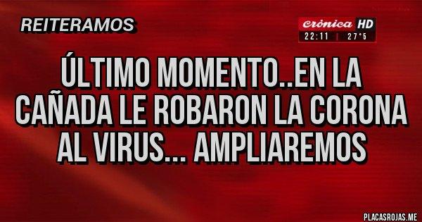 Placas Rojas - Último Momento..en la Cañada le robaron la Corona al Virus... Ampliaremos