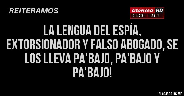 Placas Rojas - La lengua del espía, extorsionador y falso abogado, se los lleva pa'bajo, pa'bajo y pa'bajo!