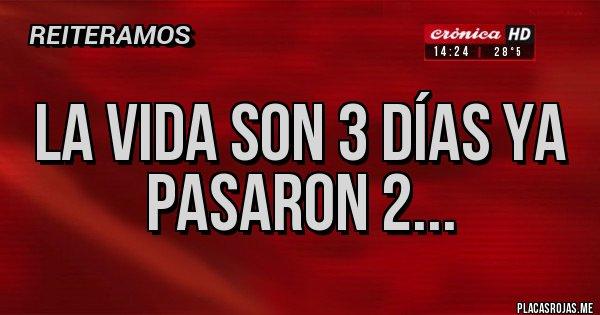 Placas Rojas - La vida son 3 días ya pasaron 2...