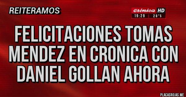 Placas Rojas - FELICITACIONES TOMAS MENDEZ EN CRONICA CON DANIEL GOLLAN AHORA