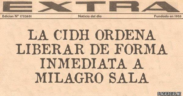 Placas Rojas - LA CIDH ORDENA LIBERAR DE FORMA INMEDIATA A MILAGRO SALA
