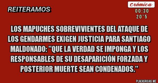 Placas Rojas - Los mapuches sobrevivientes del ataque de los gendarmes exigen Justicia para Santiago Maldonado: ''QUE LA VERDAD SE IMPONGA Y LOS RESPONSABLES DE SU DESAPARICIÓN FORZADA Y POSTERIOR MUERTE SEAN CONDENADOS.''