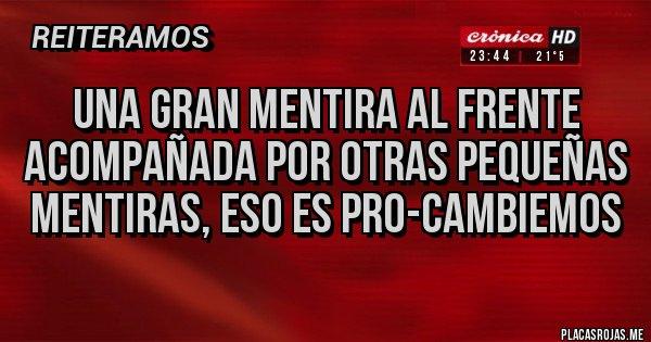 Placas Rojas - Una gran mentira al frente acompañada por otras pequeñas mentiras, eso es Pro-Cambiemos