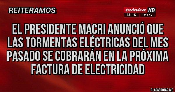 Placas Rojas - EL PRESIDENTE MACRI ANUNCIÓ QUE LAS TORMENTAS ELÉCTRICAS DEL MES PASADO SE COBRARÁN EN LA PRÓXIMA FACTURA DE ELECTRICIDAD