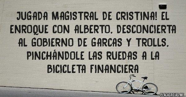 Placas Rojas - Jugada Magistral de CRISTINA! El Enroque con Alberto, desconcierta al gobierno de garcas y trolls, pinchándole las ruedas a la bicicleta financiera