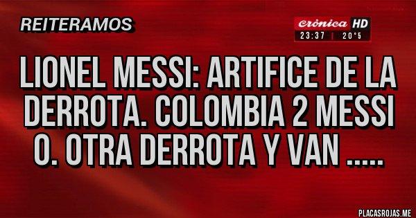 Placas Rojas - Lionel Messi: artifice de la derrota. Colombia 2 Messi 0. OTRA DERROTA Y VAN .....