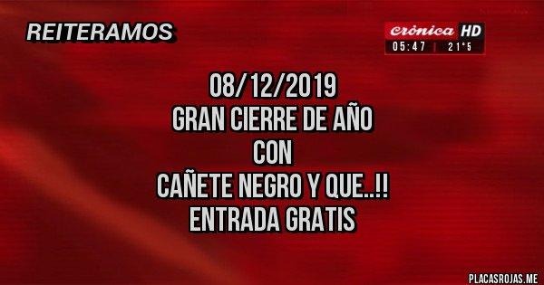 Placas Rojas -           08/12/2019 GRAN CIERRE DE AÑO                CON CAÑETE NEGRO Y QUE..!!     ENTRADA GRATIS