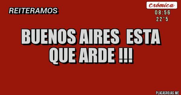 Placas Rojas - BUENOS AIRES  ESTA QUE ARDE !!!