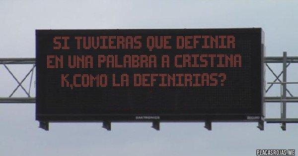 Placas Rojas - Si tuvieras que definir en una palabra a Cristina K,como la definirias?